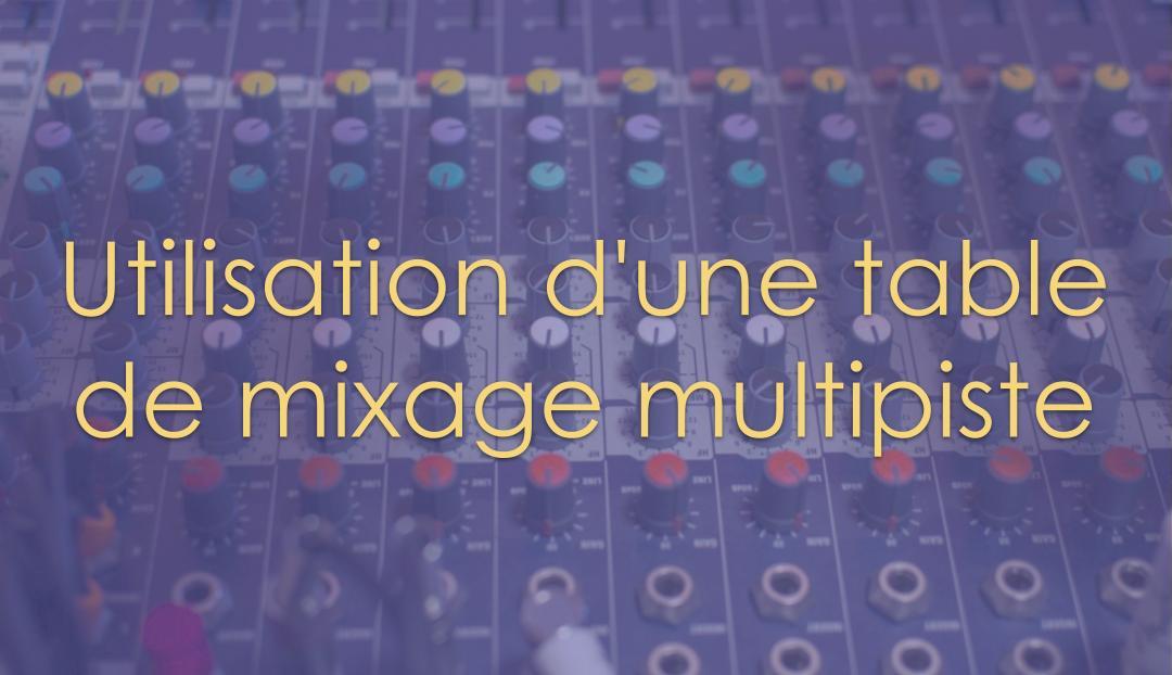 Utilisation d'une table de mixage multipiste