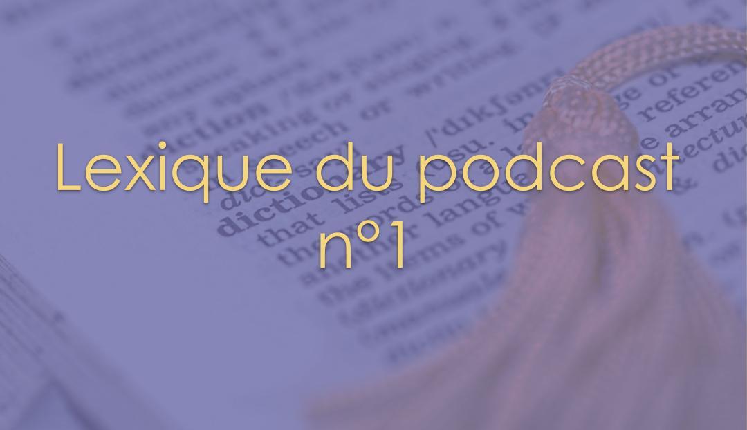 Lexique du podcast n°1