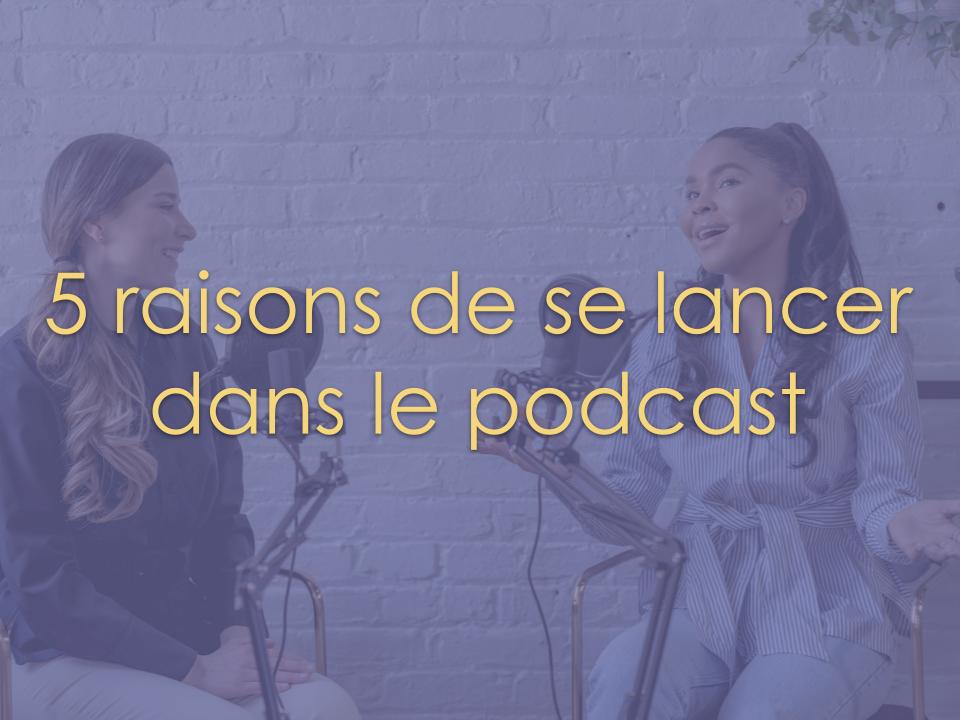 5 raisons de se lancer dans le podcast