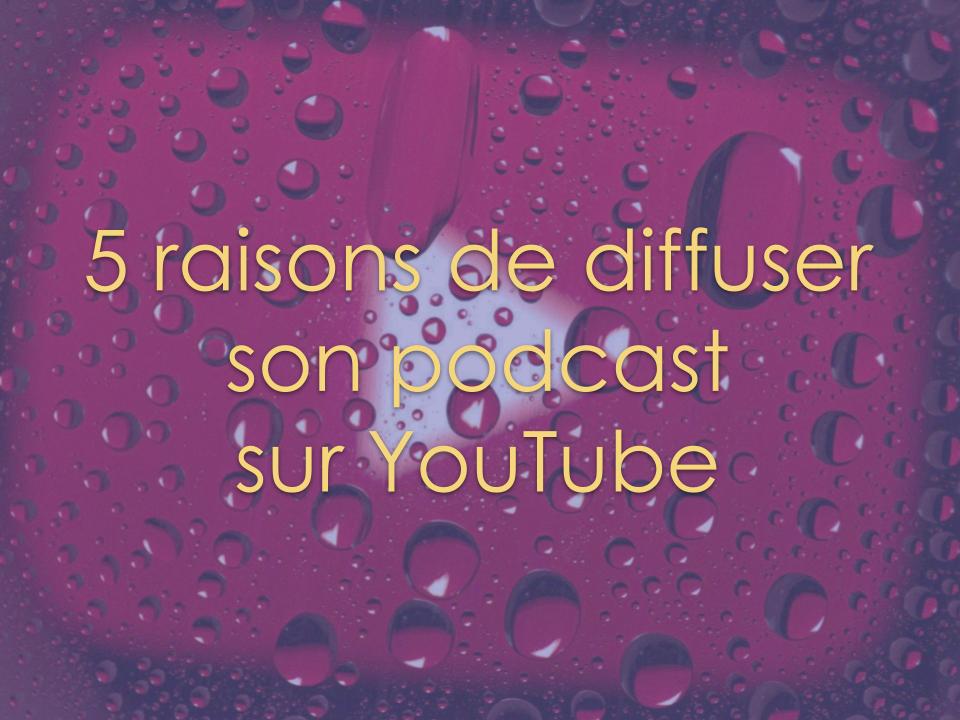 5 raisons de diffuser son podcast sur YouTube