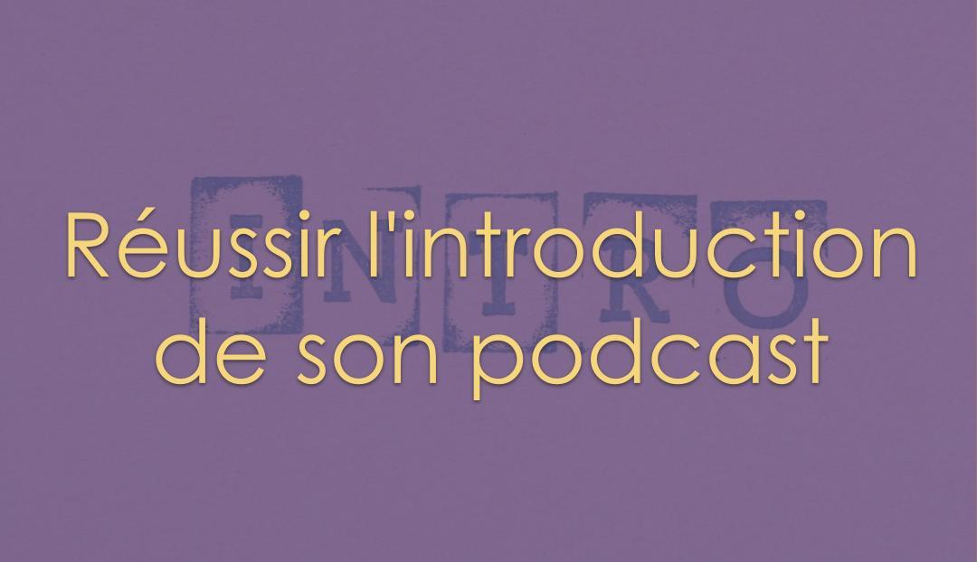 Réussir l'introduction de son podcast
