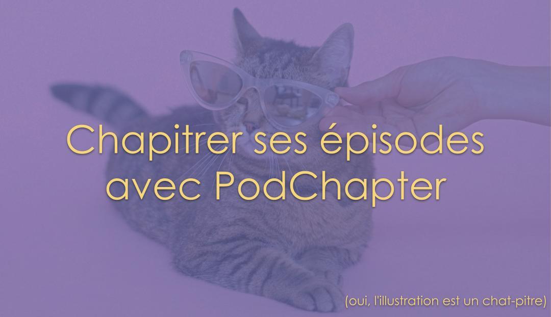 Chapitrer ses épisodes avec PodChapter