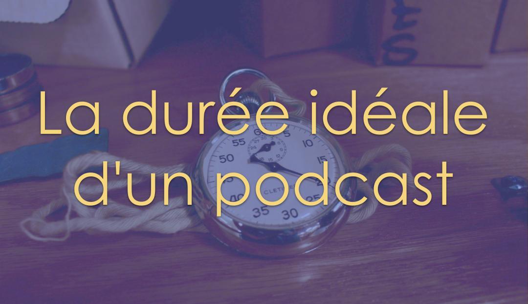 La durée idéale d'un podcast